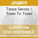 Town to town - cd musicale di Savory Tanya