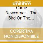 The bird or the wing - cd musicale di Carrie Newcomer