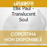 Ellis Paul - Translucent Soul cd musicale di Ellis Paul