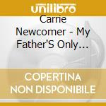 Carrie Newcomer - My Father'S Only Son cd musicale di Carrie Newcomer