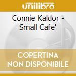 Connie Kaldor - Small Cafe' cd musicale di Kaldor Connie