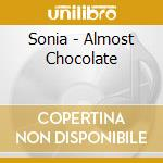 Sonia - Almost Chocolate cd musicale di Sonia