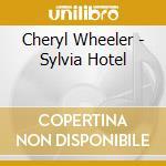 Cheryl Wheeler - Sylvia Hotel cd musicale di Wheeler Cheryl