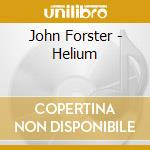 Helium - cd musicale di Forster John