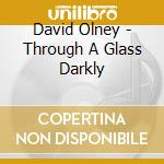 David Olney - Through A Glass Darkly cd musicale di David Olney
