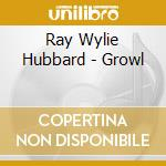 GROWL cd musicale di HUBBARD WYLIE RAY