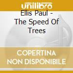 Ellis Paul - The Speed Of Trees cd musicale di ELLIS PAUL