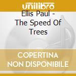 THE SPEED OF TREES cd musicale di ELLIS PAUL