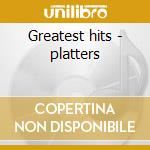 Greatest hits - platters cd musicale di Platters The