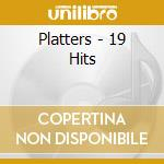 19 hits - platters cd musicale di Platters The