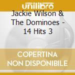 14 hits! - wilson jackie cd musicale di The dominoes feat.jackie wilso