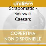 Sidewalk caesars cd musicale di Scrapomatic