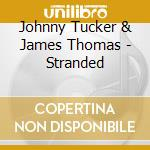 Stranded - cd musicale di Johnny tucker & james thomas