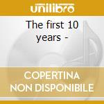 The first 10 years - cd musicale di Artisti Vari