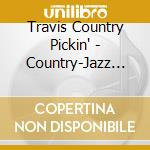 Travis Country Pickin' - Country-Jazz Guitar cd musicale di Travis country pickin'