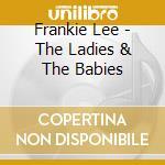 Frankie Lee - The Ladies & The Babies cd musicale di Lee Frankie
