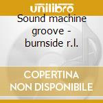 Sound machine groove - burnside r.l. cd musicale di R.l.burnside