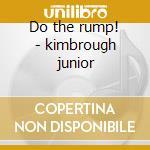 Do the rump! - kimbrough junior cd musicale di Kimbrough Junior
