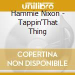 Tappin'that thing - cd musicale di Nixon Hammie