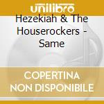 Same - cd musicale di Hezekiah & the houserockers