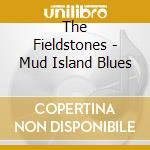 Mud island blues cd musicale di Fieldstones The