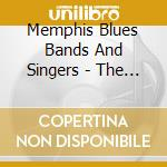 Memphis Blues Bands And Singers - The 1980'S cd musicale di Memphis blues bands
