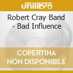 Bad influence cd musicale di Robert cray band