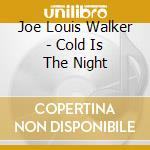 Cold is the night - walker joe louis cd musicale di Joe louis walker