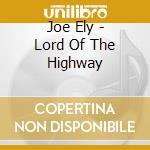 Joe Ely - Lord Of The Highway cd musicale di Joe Ely