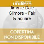 Fair & square cd musicale di Jimmie dale gilmore