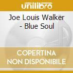 Blue soul - walker joe louis cd musicale di Joe louis walker
