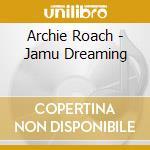 Jamu dreaming cd musicale di Roach Archie