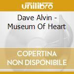 Museum of heart cd musicale di Dave Alvin