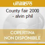 County fair 2000 - alvin phil cd musicale di Alvin Phil