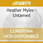 Heather Myles - Untamed cd musicale di Heather Myles