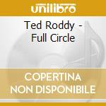 Ted Roddy - Full Circle cd musicale di Roddy Ted