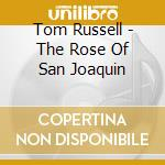 The rose of san joaquin - russell tom cd musicale di Tom Russell