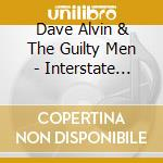 Dave Alvin & The Guilty Men - Interstate City cd musicale di Dave alvin & the gui