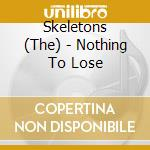 Nothing to lose - cd musicale di Skeletons The