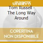 The long way around - russell tom cd musicale di Tom Russell