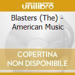 American music - alvin dave blasters cd musicale di Blasters The