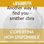 Another way to find you - smither chris cd musicale di Chris Smither