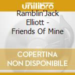 Friends of mine cd musicale di Elliott Ramblin'jack