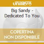 Dedicated to you cd musicale di Sandy Big