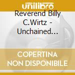 Unchained maladies - cd musicale di Reverend billy c.wirtz