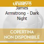 Dark night - cd musicale di James Armstrong
