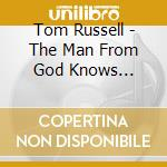 The man from god knows... - russell tom cd musicale di Tom Russell
