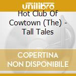 Tall tales - cd musicale di The hot club of cowtown