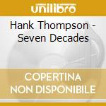 Seven decades cd musicale di Thompson Hank