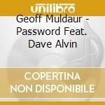 Geoff Muldaur - Password Feat. Dave Alvin cd musicale di Geoff Muldaur